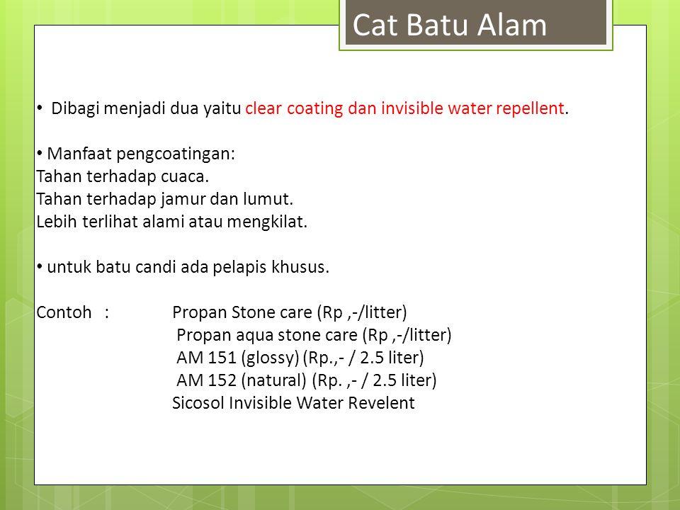 Cat Batu Alam Dibagi menjadi dua yaitu clear coating dan invisible water repellent. Manfaat pengcoatingan: