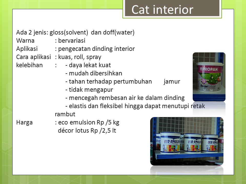 Cat interior Ada 2 jenis: gloss(solvent) dan doff(water)