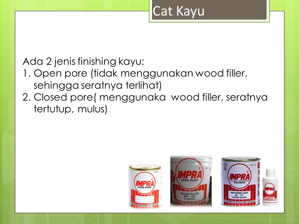 Cat Kayu Ada 2 jenis finishing kayu: