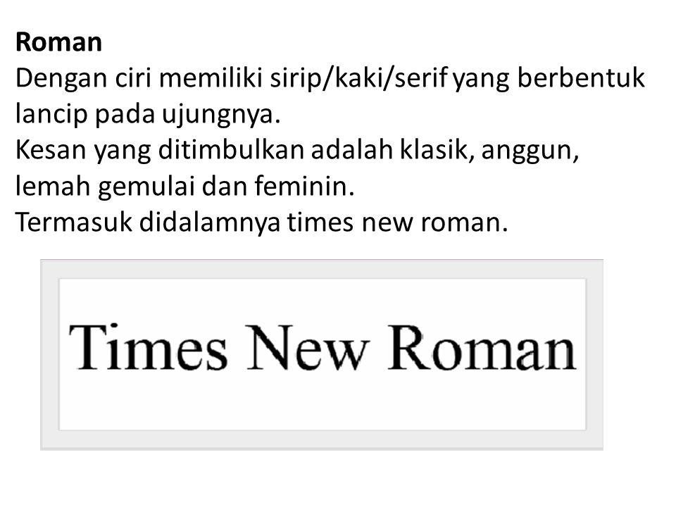 Termasuk didalamnya times new roman.