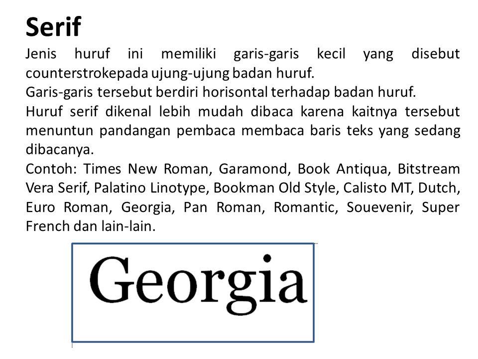 Serif Jenis huruf ini memiliki garis-garis kecil yang disebut counterstrokepada ujung-ujung badan huruf.