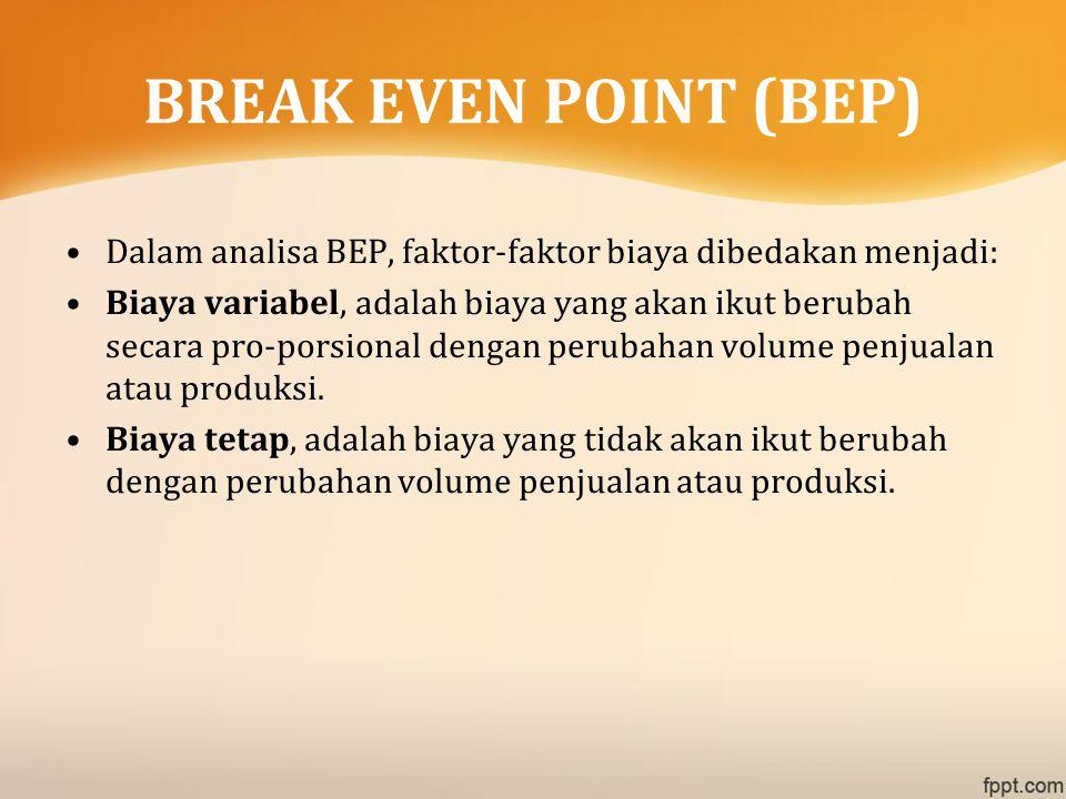 BREAK EVEN POINT (BEP) Dalam analisa BEP, faktor-faktor biaya dibedakan menjadi: