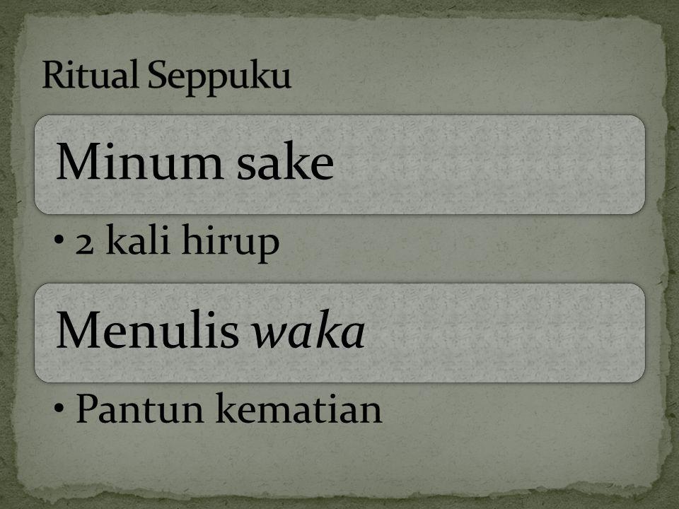 Ritual Seppuku Minum sake 2 kali hirup Menulis waka Pantun kematian