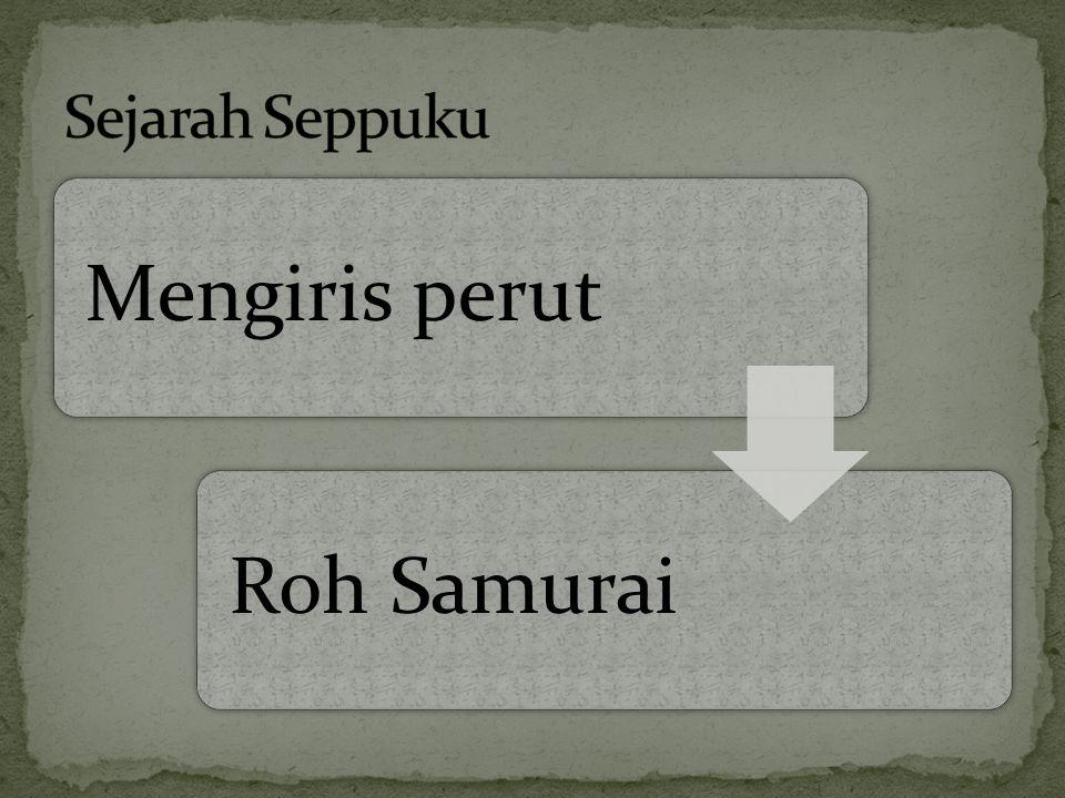 Sejarah Seppuku Mengiris perut Roh Samurai