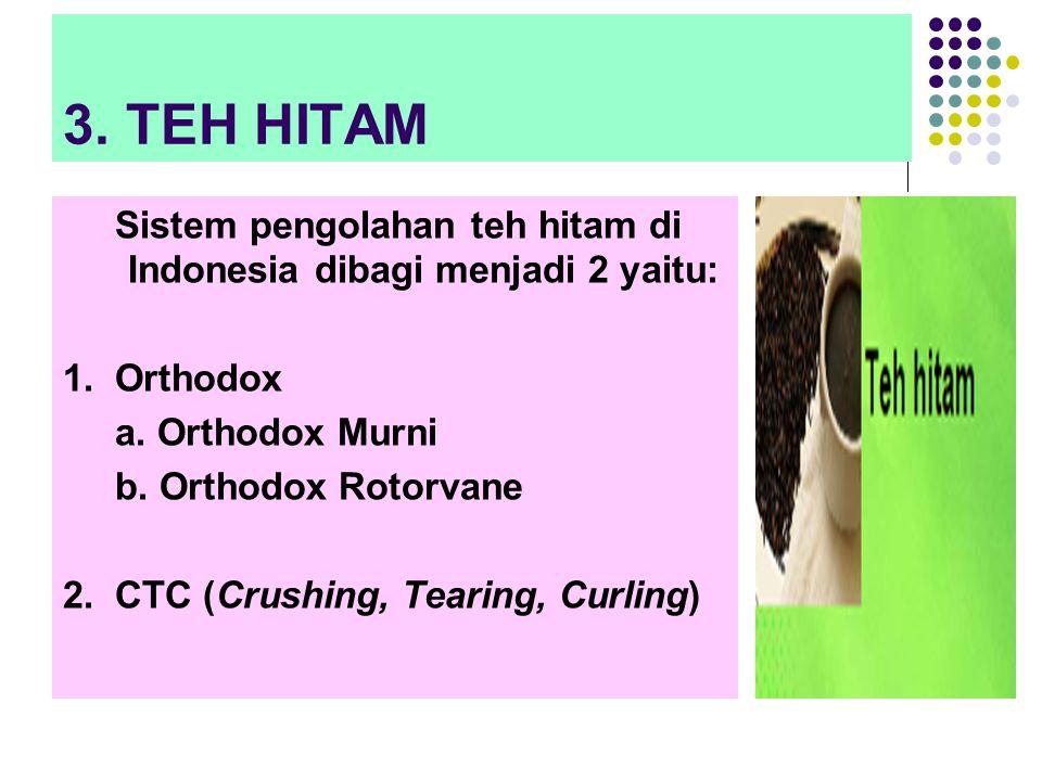 3. TEH HITAM Sistem pengolahan teh hitam di Indonesia dibagi menjadi 2 yaitu: 1. Orthodox. a. Orthodox Murni.