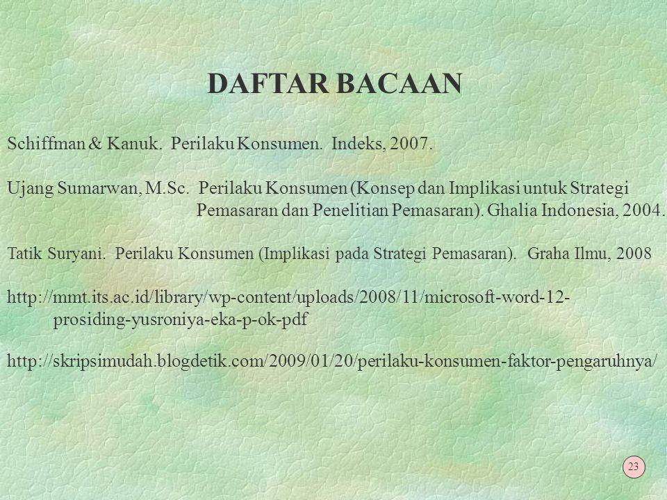 DAFTAR BACAAN Schiffman & Kanuk. Perilaku Konsumen. Indeks, 2007.