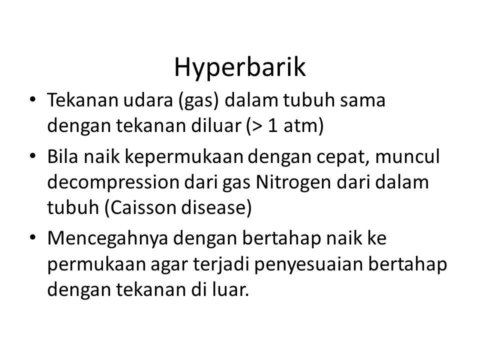 Hyperbarik Tekanan udara (gas) dalam tubuh sama dengan tekanan diluar (> 1 atm)