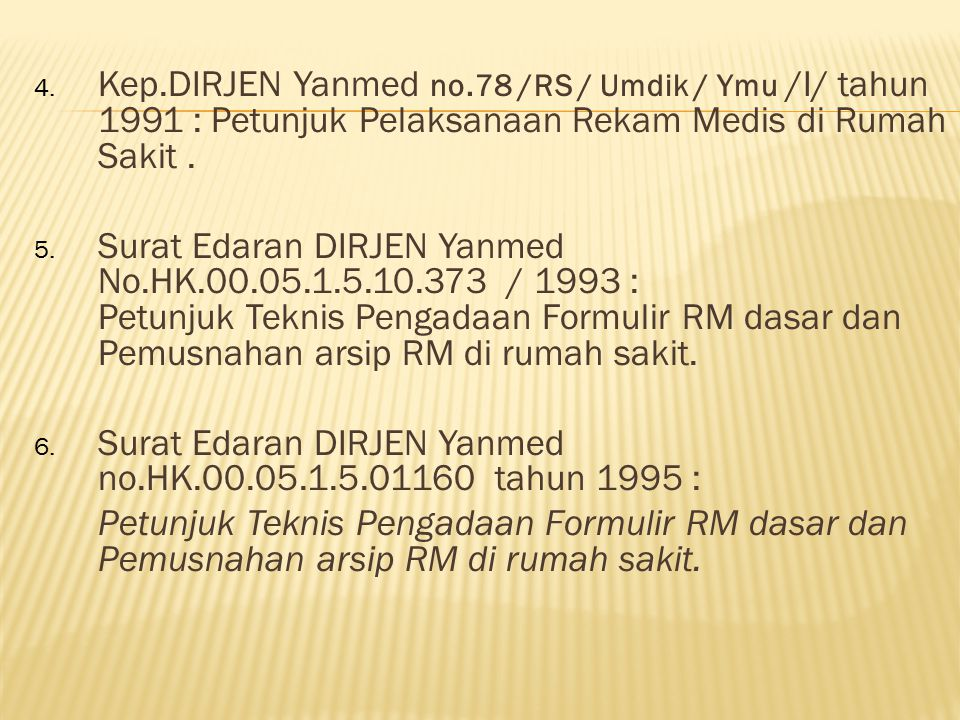 Kep.DIRJEN Yanmed no.78 /RS / Umdik / Ymu /I/ tahun 1991 : Petunjuk Pelaksanaan Rekam Medis di Rumah Sakit .