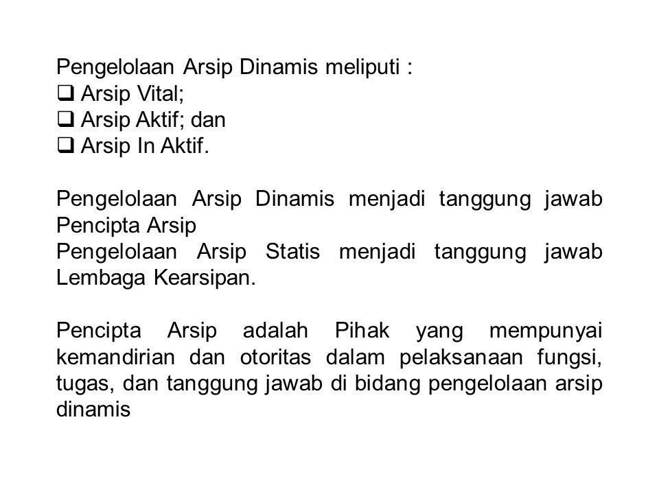 Pengelolaan Arsip Dinamis meliputi : Arsip Vital; Arsip Aktif; dan