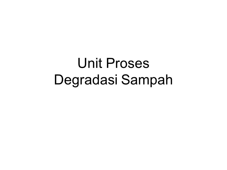 Unit Proses Degradasi Sampah