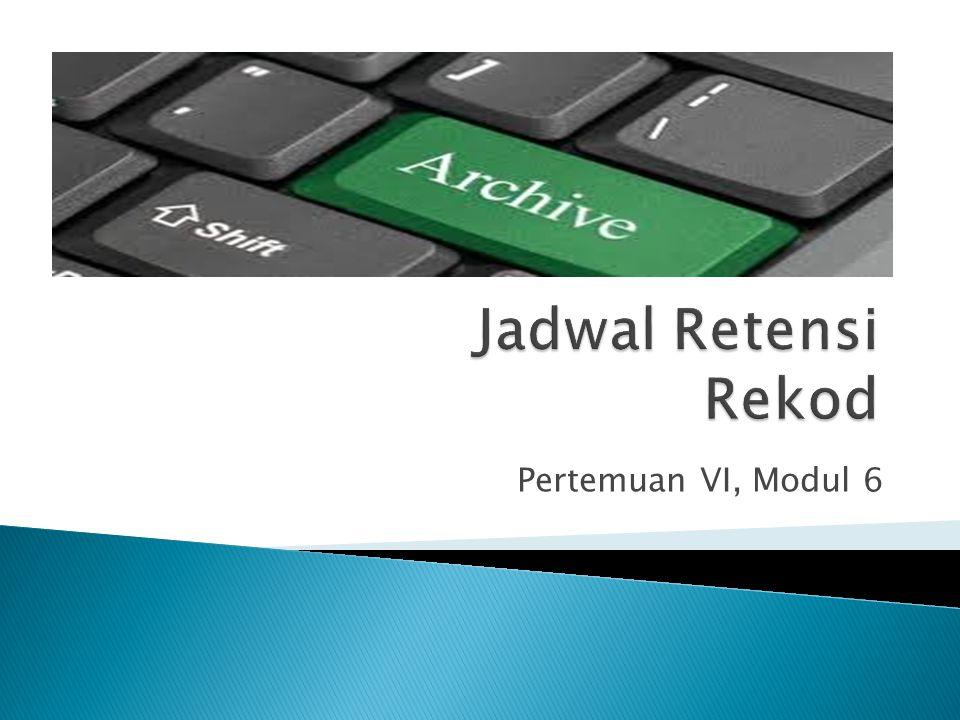 Jadwal Retensi Rekod Pertemuan VI, Modul 6