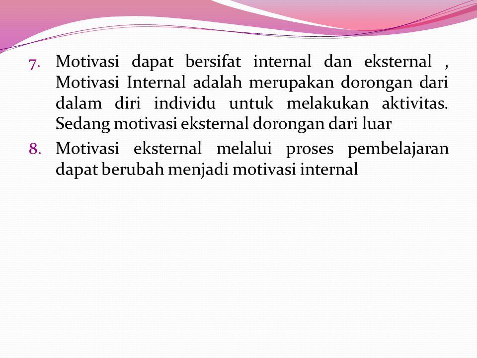 Motivasi dapat bersifat internal dan eksternal , Motivasi Internal adalah merupakan dorongan dari dalam diri individu untuk melakukan aktivitas. Sedang motivasi eksternal dorongan dari luar