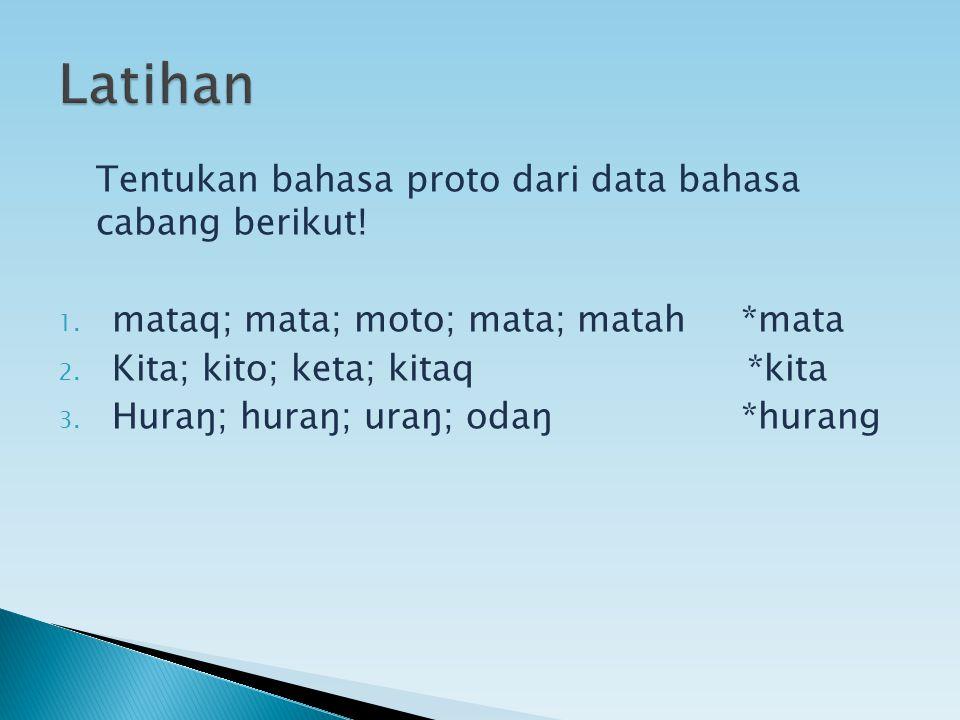 Latihan Tentukan bahasa proto dari data bahasa cabang berikut!