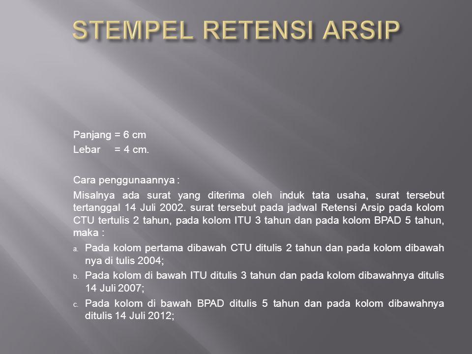 STEMPEL RETENSI ARSIP Panjang = 6 cm Lebar = 4 cm.