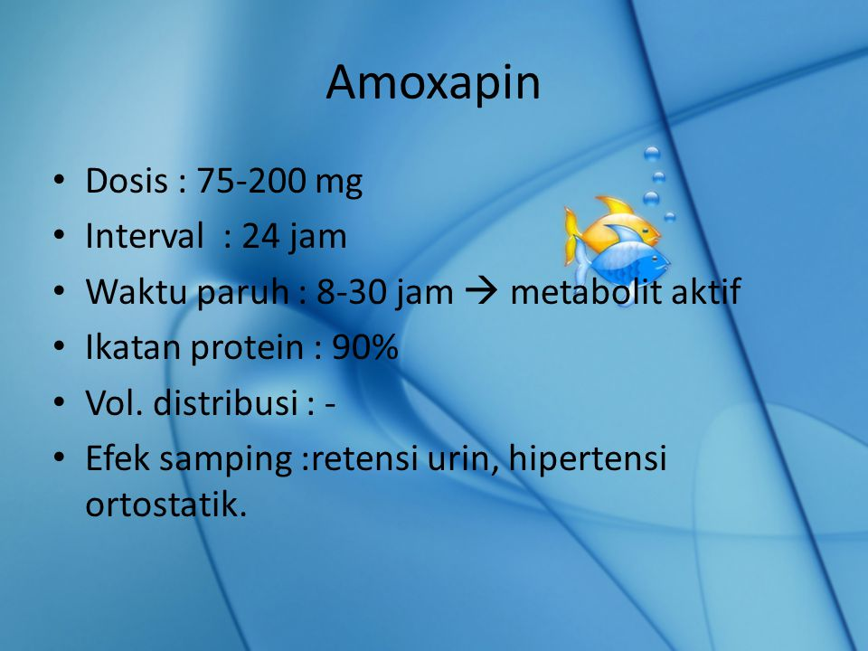 Amoxapin Dosis : 75-200 mg Interval : 24 jam