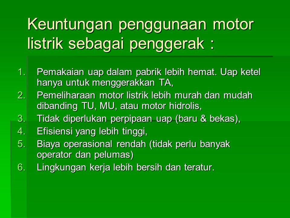 Keuntungan penggunaan motor listrik sebagai penggerak :