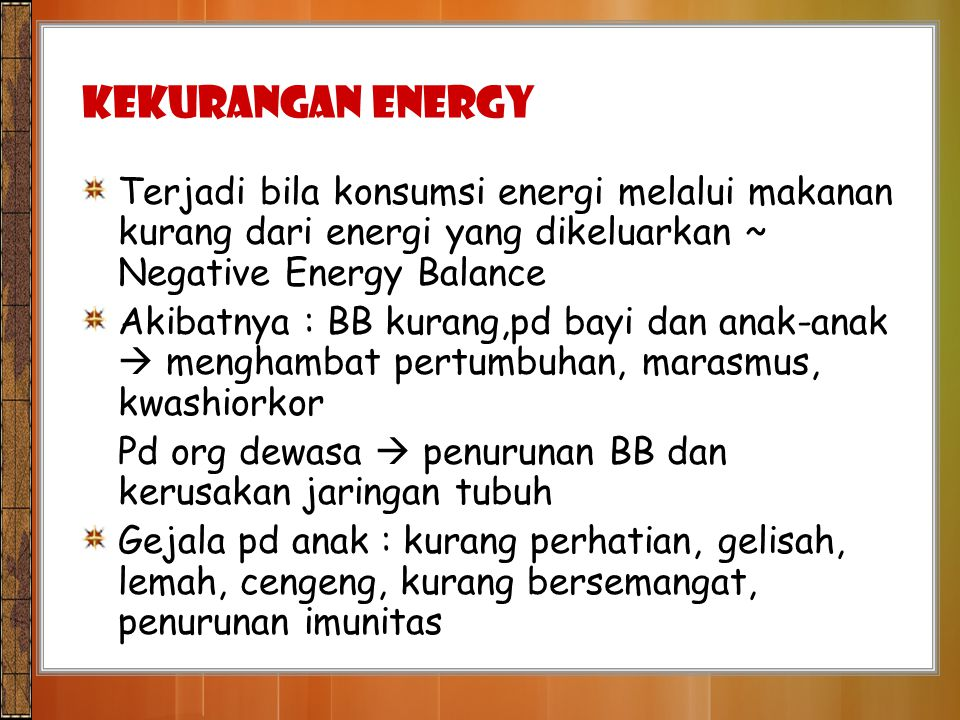 KEKURANGAN Energy Terjadi bila konsumsi energi melalui makanan kurang dari energi yang dikeluarkan ~ Negative Energy Balance.