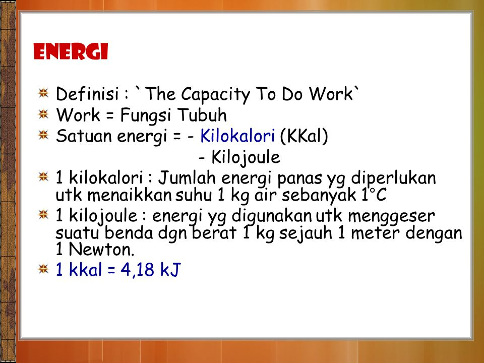 ENERGI Definisi : `The Capacity To Do Work` Work = Fungsi Tubuh