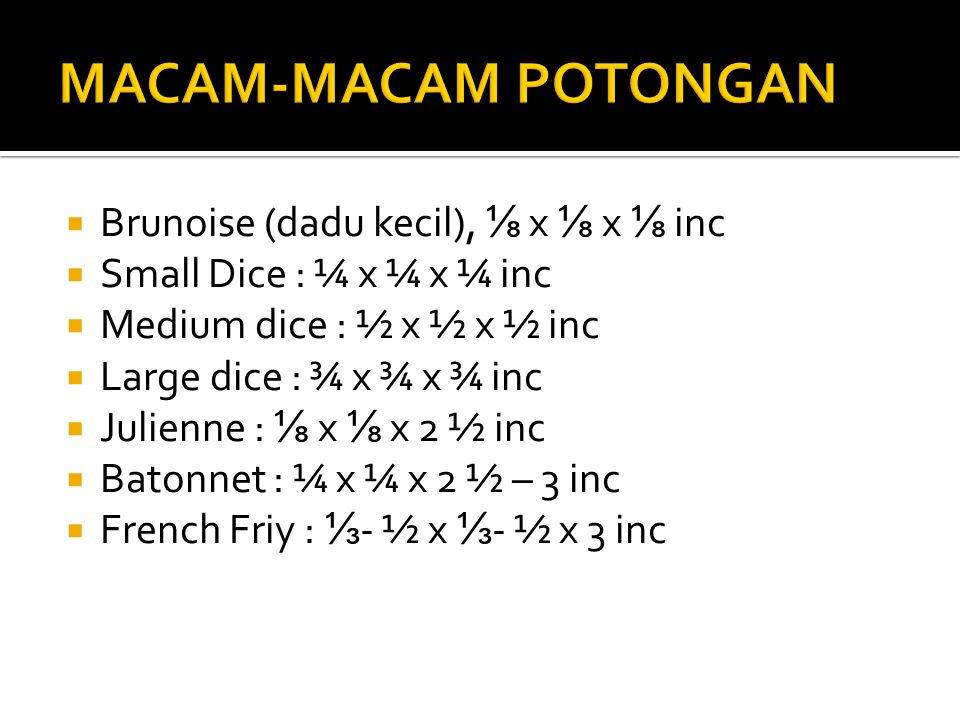 MACAM-MACAM POTONGAN Brunoise (dadu kecil), ⅛ x ⅛ x ⅛ inc
