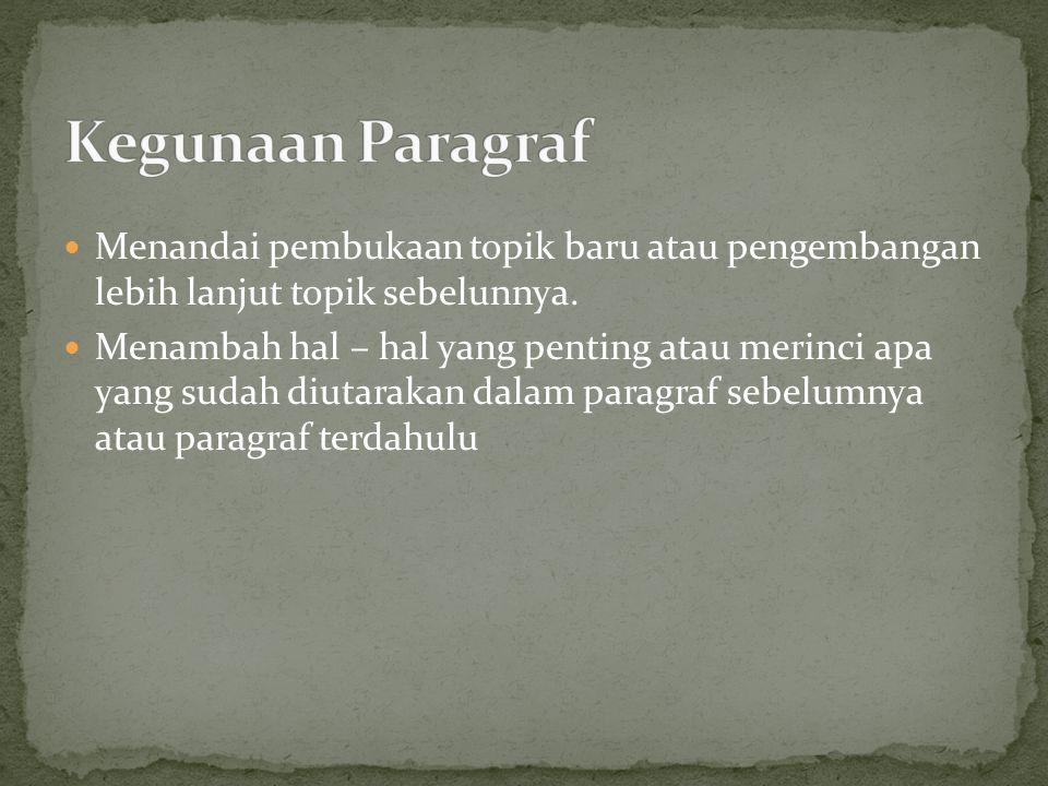 Kegunaan Paragraf Menandai pembukaan topik baru atau pengembangan lebih lanjut topik sebelunnya.