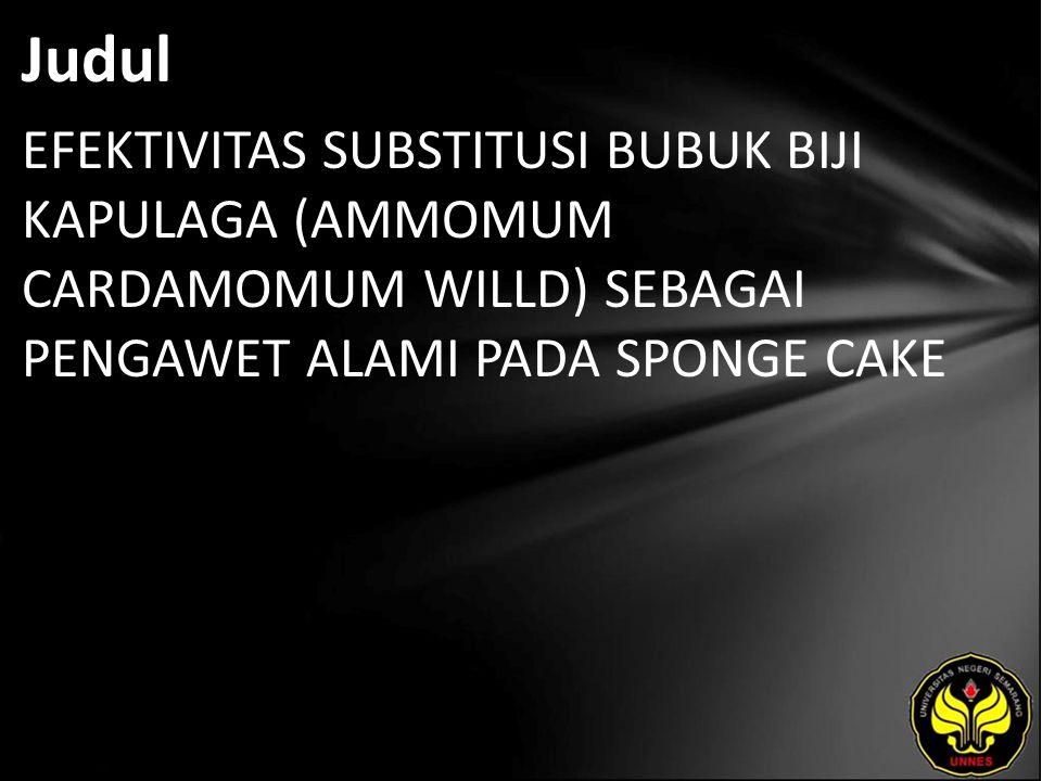 Judul EFEKTIVITAS SUBSTITUSI BUBUK BIJI KAPULAGA (AMMOMUM CARDAMOMUM WILLD) SEBAGAI PENGAWET ALAMI PADA SPONGE CAKE.