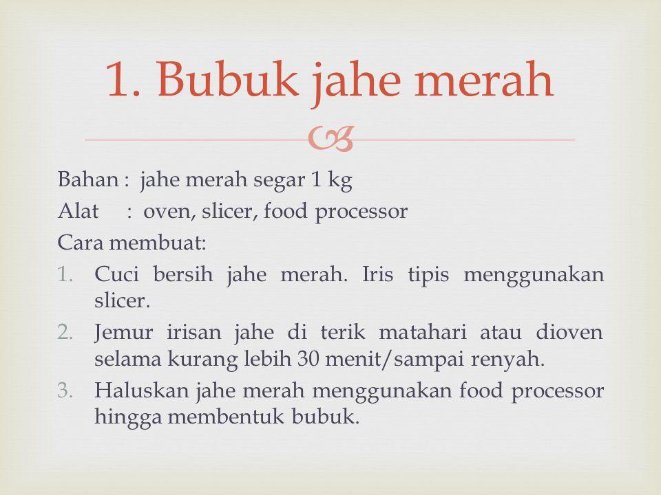 1. Bubuk jahe merah Bahan : jahe merah segar 1 kg