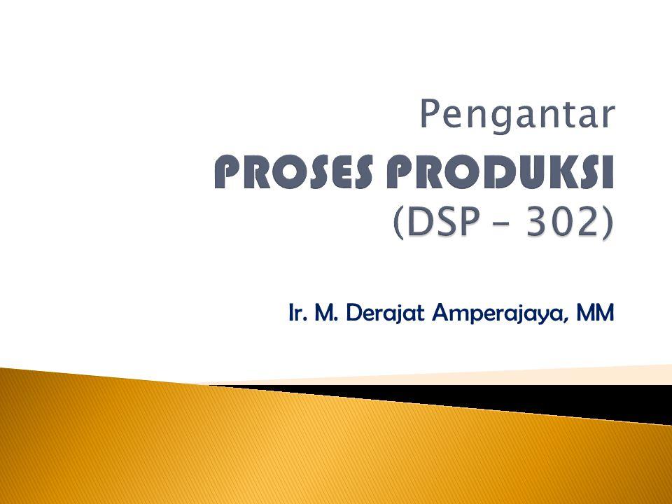 Pengantar PROSES PRODUKSI (DSP – 302)