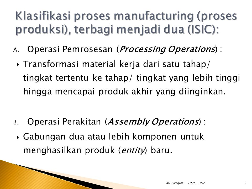 Klasifikasi proses manufacturing (proses produksi), terbagi menjadi dua (ISIC):