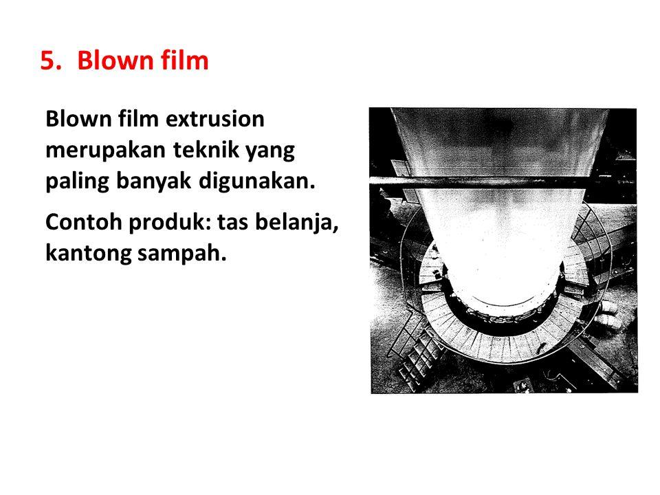 Blown film Blown film extrusion merupakan teknik yang paling banyak digunakan.