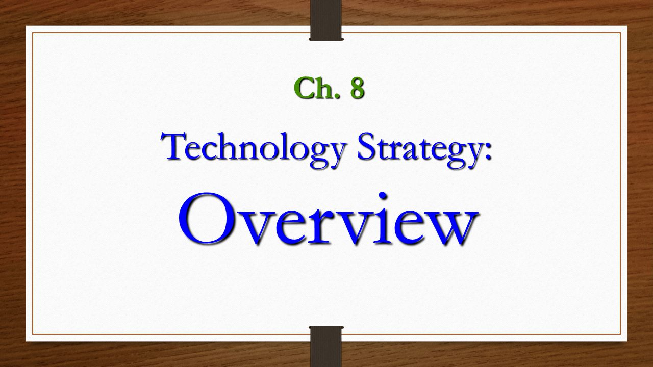 Ch. 8 Technology Strategy: Overview