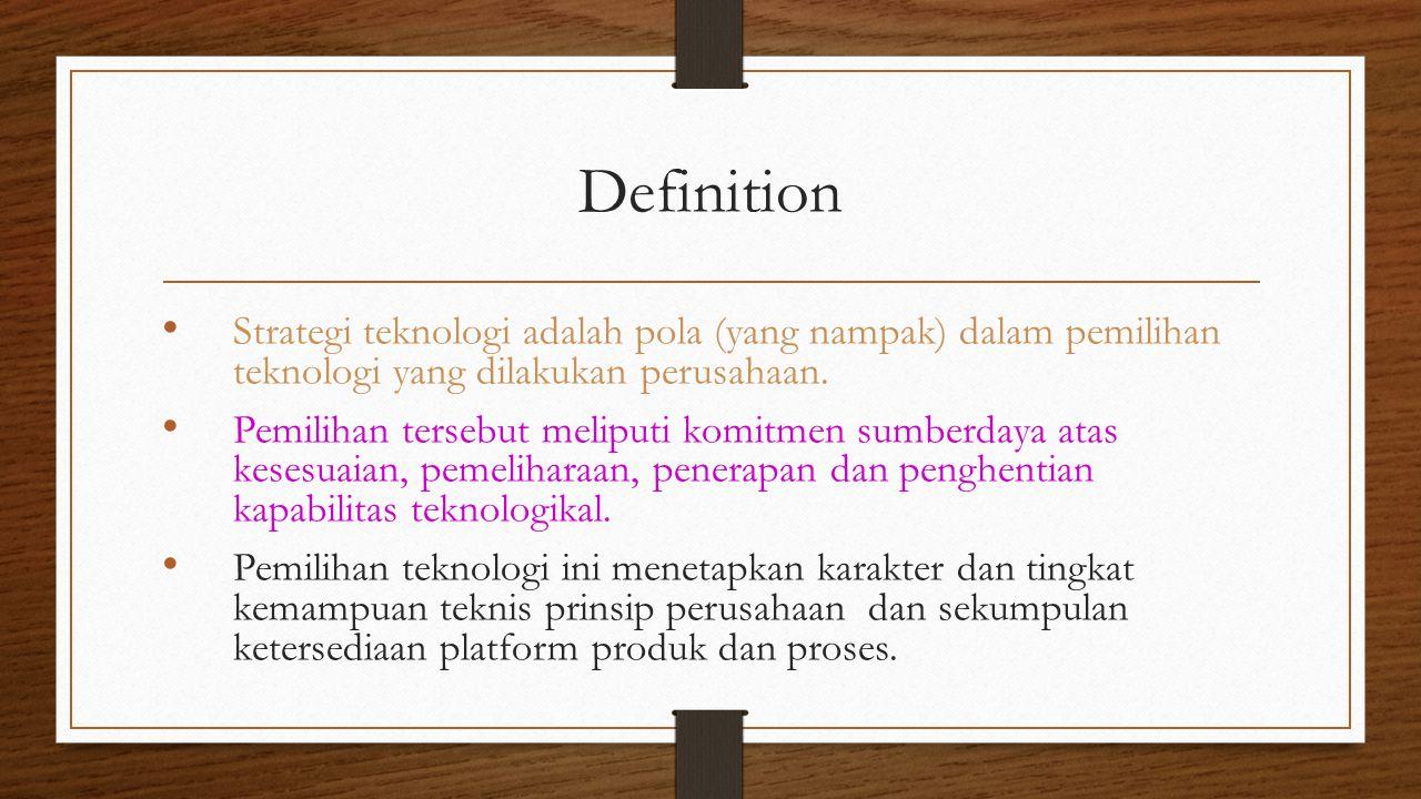 Definition Strategi teknologi adalah pola (yang nampak) dalam pemilihan teknologi yang dilakukan perusahaan.