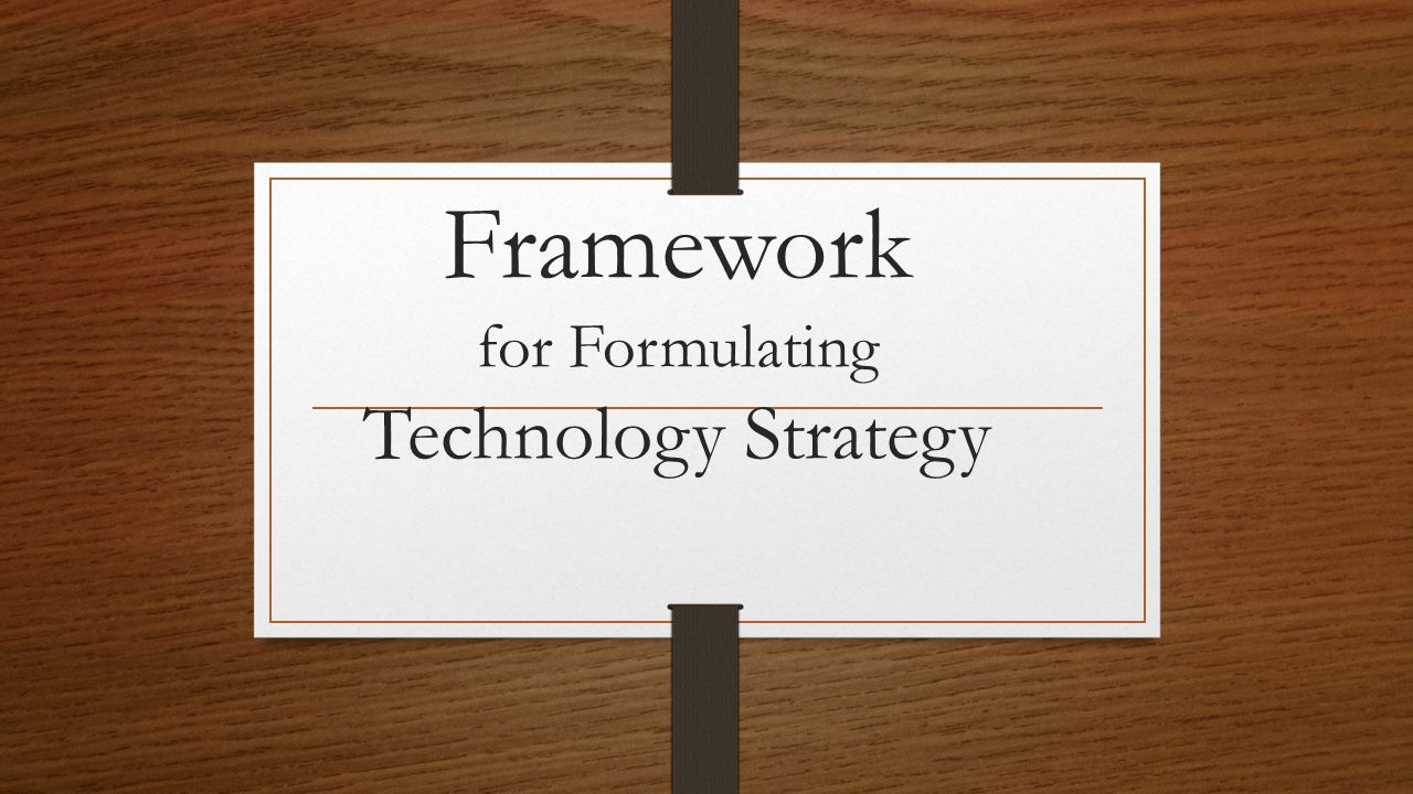 Framework for Formulating Technology Strategy