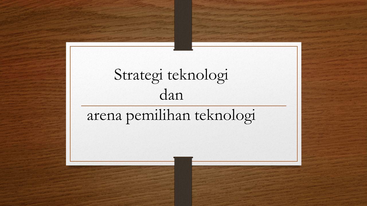 Strategi teknologi dan arena pemilihan teknologi