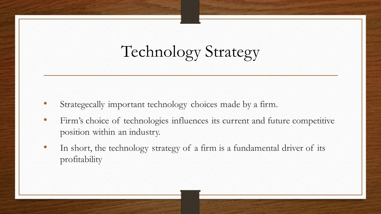 Technology Strategy Strategecally important technology choices made by a firm.