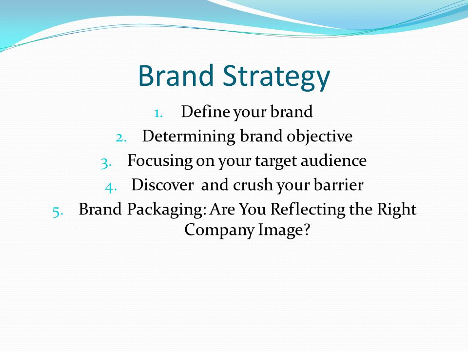 Brand Strategy Define your brand Determining brand objective