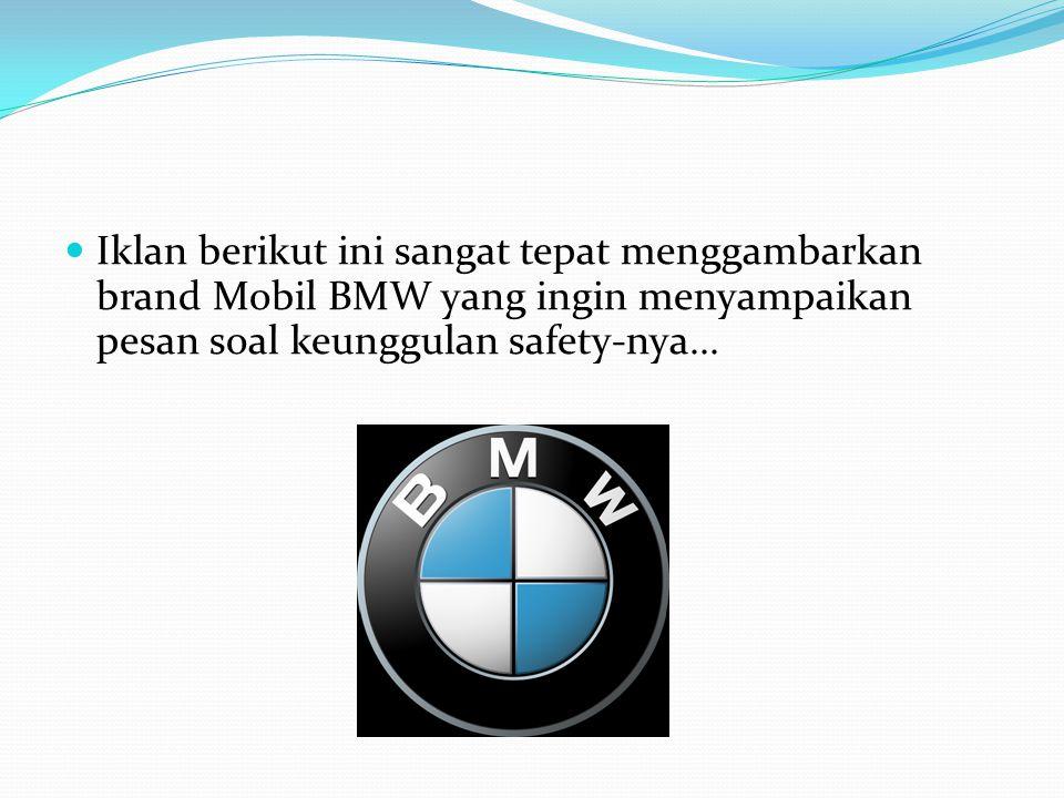 Iklan berikut ini sangat tepat menggambarkan brand Mobil BMW yang ingin menyampaikan pesan soal keunggulan safety-nya...