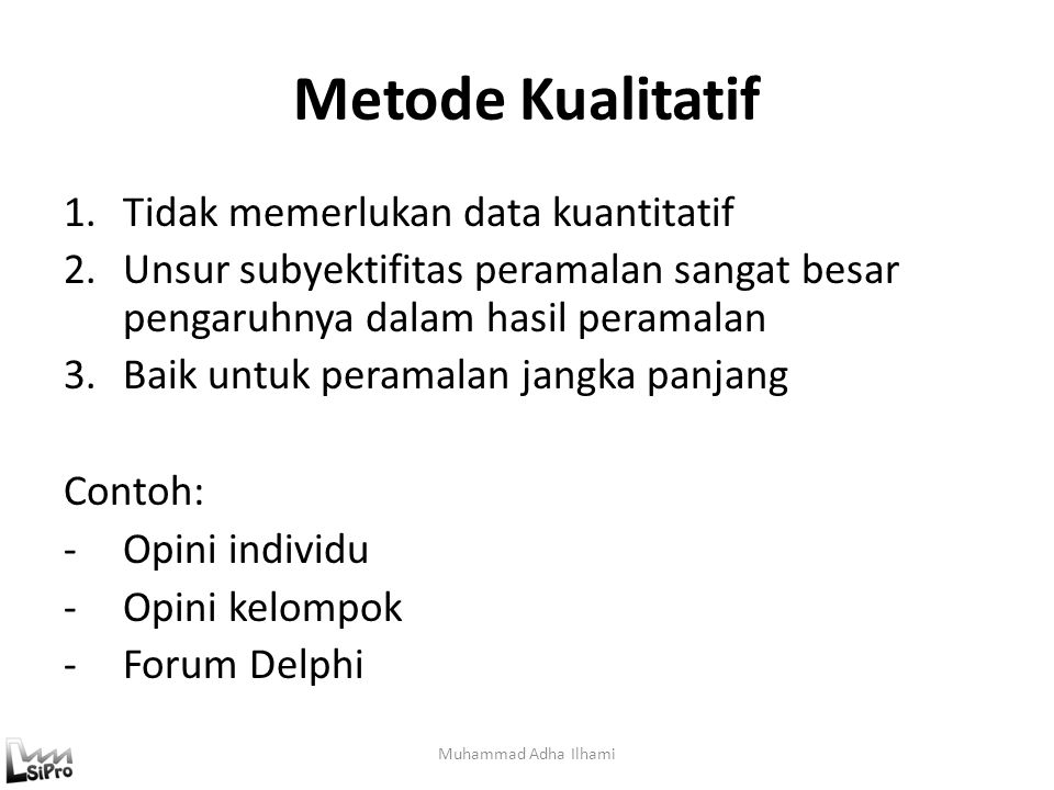 Metode Kualitatif Tidak memerlukan data kuantitatif