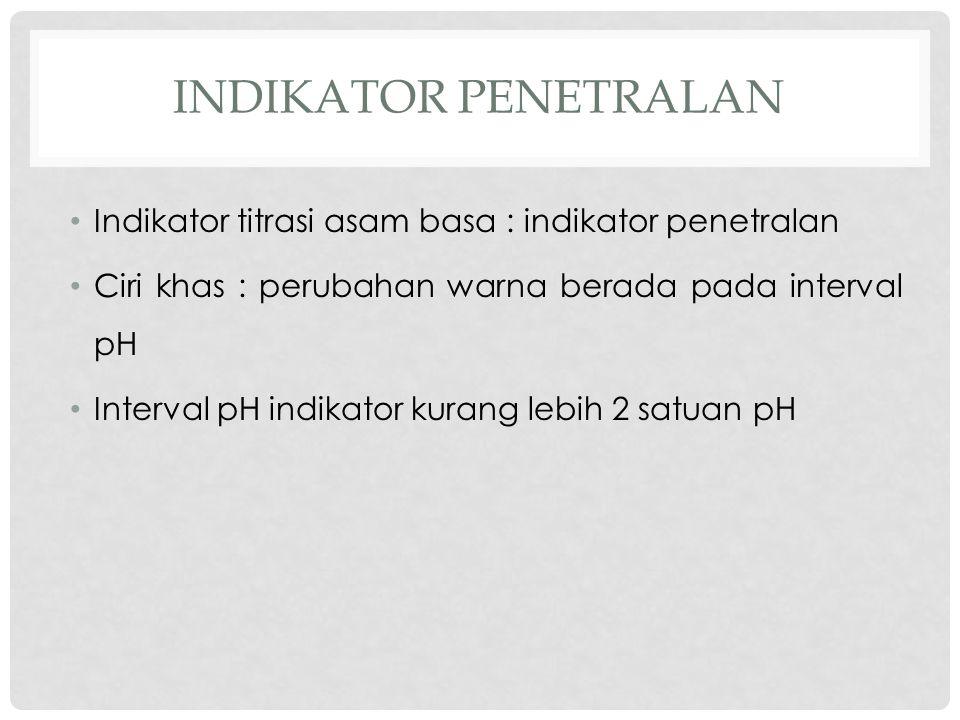 iNDIKATOR PENETRALAN Indikator titrasi asam basa : indikator penetralan. Ciri khas : perubahan warna berada pada interval pH.