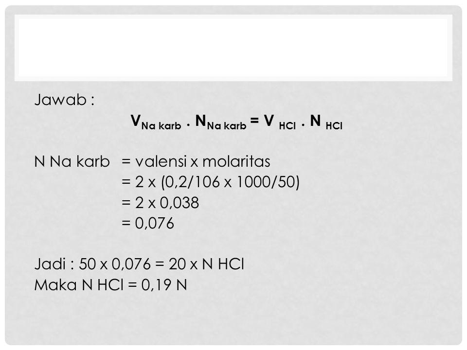 Jawab : VNa karb. NNa karb = V HCl