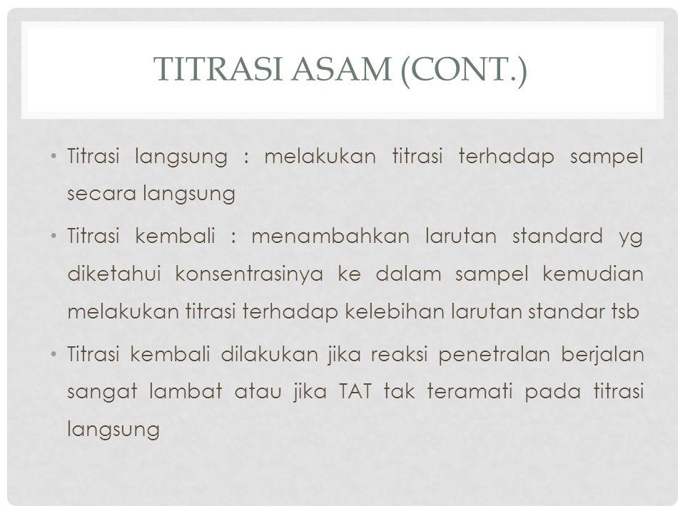 Titrasi asam (Cont.) Titrasi langsung : melakukan titrasi terhadap sampel secara langsung.