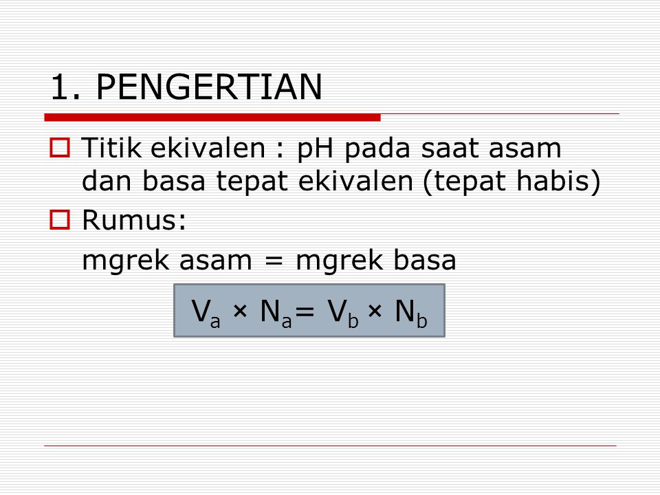 1. PENGERTIAN Va × Na= Vb × Nb