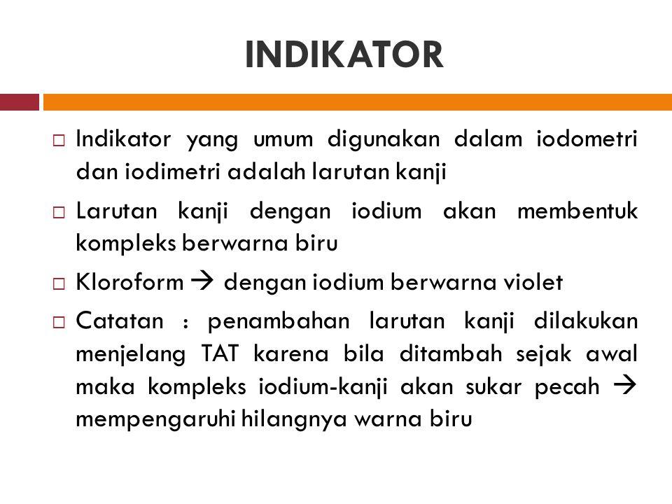 INDIKATOR Indikator yang umum digunakan dalam iodometri dan iodimetri adalah larutan kanji.