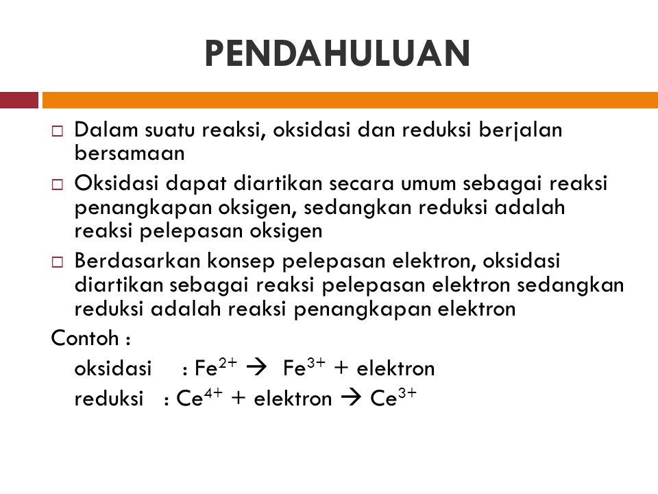 PENDAHULUAN Dalam suatu reaksi, oksidasi dan reduksi berjalan bersamaan.