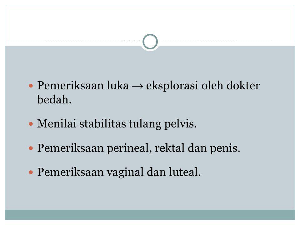 Pemeriksaan luka → eksplorasi oleh dokter bedah.