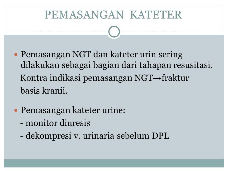 PEMASANGAN KATETER Pemasangan NGT dan kateter urin sering dilakukan sebagai bagian dari tahapan resusitasi.