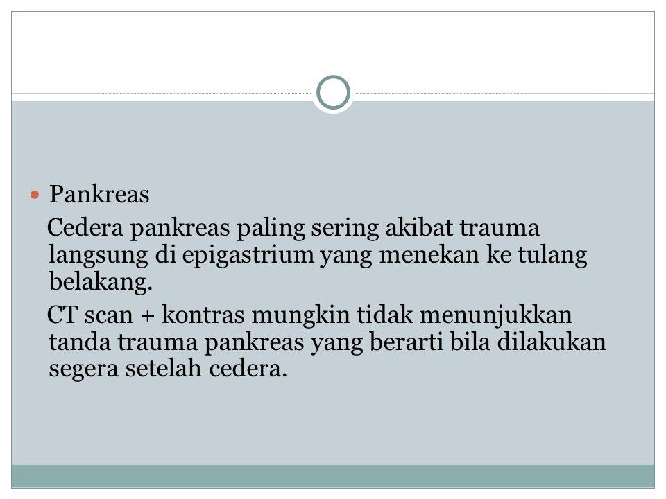 Pankreas Cedera pankreas paling sering akibat trauma langsung di epigastrium yang menekan ke tulang belakang.