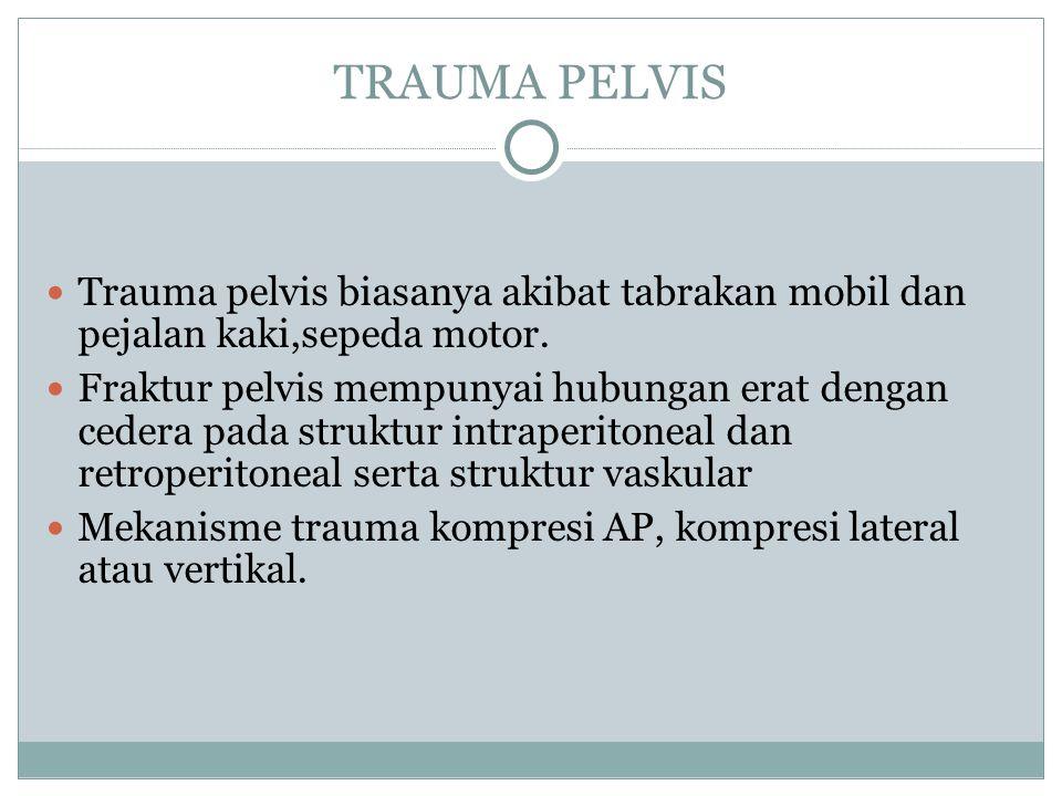 TRAUMA PELVIS Trauma pelvis biasanya akibat tabrakan mobil dan pejalan kaki,sepeda motor.