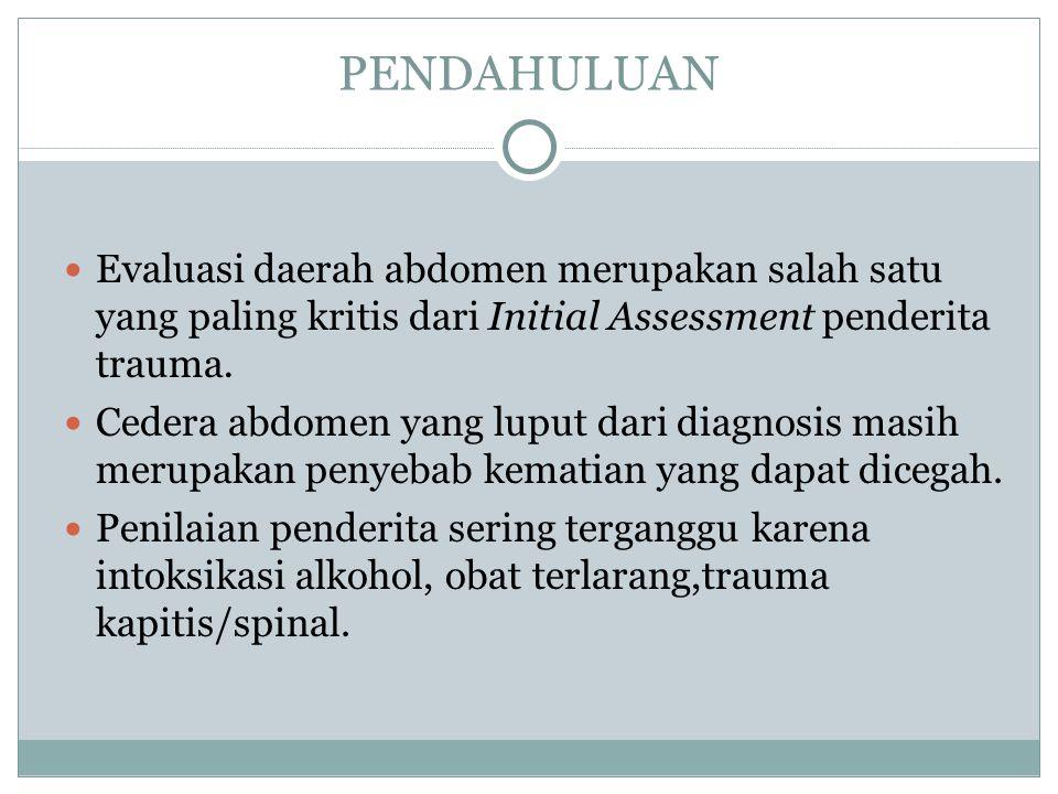 PENDAHULUAN Evaluasi daerah abdomen merupakan salah satu yang paling kritis dari Initial Assessment penderita trauma.