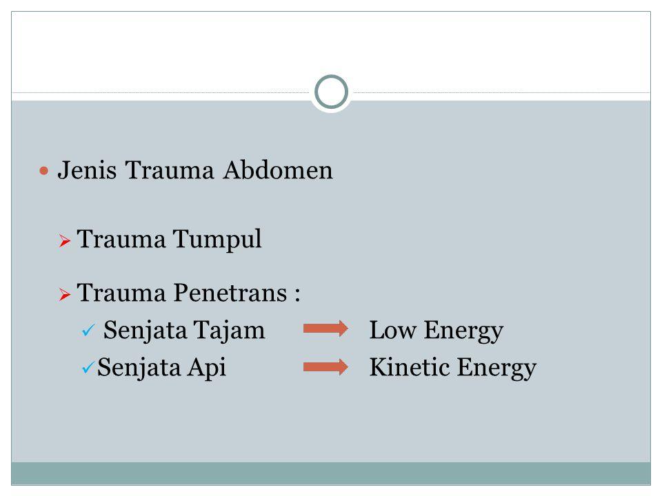 Jenis Trauma Abdomen Trauma Tumpul. Trauma Penetrans : Senjata Tajam Low Energy.