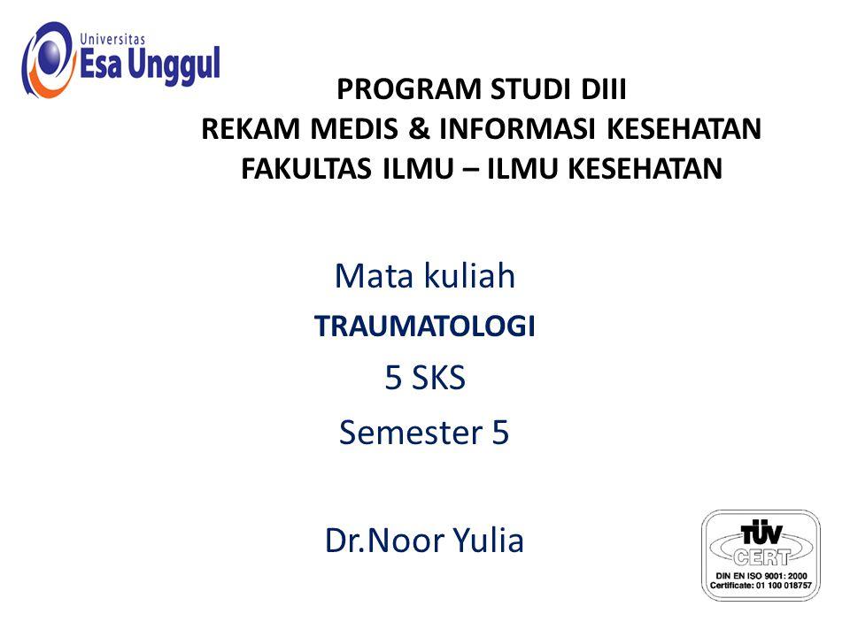 Mata kuliah TRAUMATOLOGI 5 SKS Semester 5 Dr.Noor Yulia